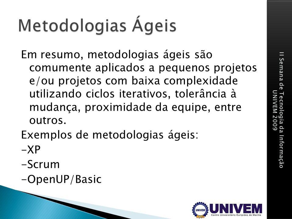 Em resumo, metodologias ágeis são comumente aplicados a pequenos projetos e/ou projetos com baixa complexidade utilizando ciclos iterativos, tolerânci