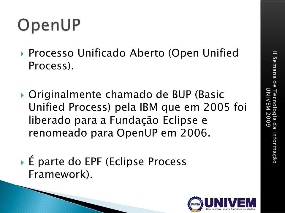 Processo Unificado Aberto (Open Unified Process). Originalmente chamado de BUP (Basic Unified Process) pela IBM que em 2005 foi liberado para a Fundaç
