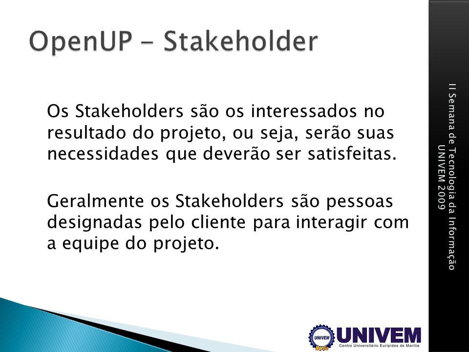 Os Stakeholders são os interessados no resultado do projeto, ou seja, serão suas necessidades que deverão ser satisfeitas. Geralmente os Stakeholders