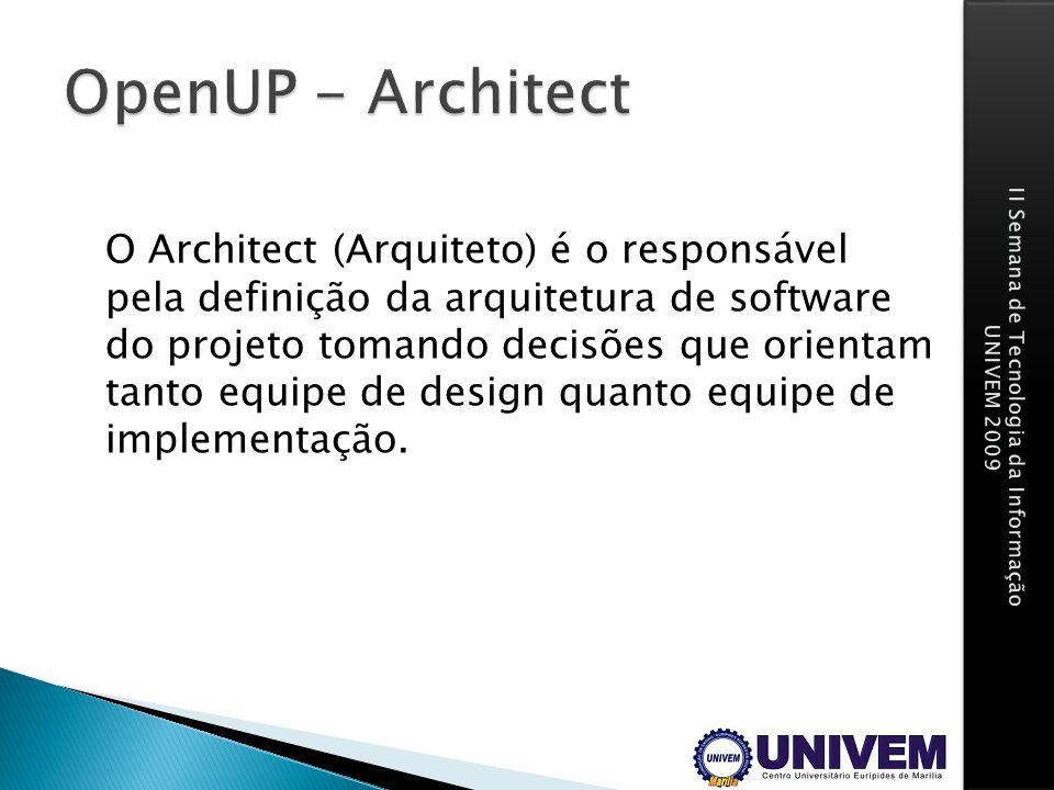 O Architect (Arquiteto) é o responsável pela definição da arquitetura de software do projeto tomando decisões que orientam tanto equipe de design quan