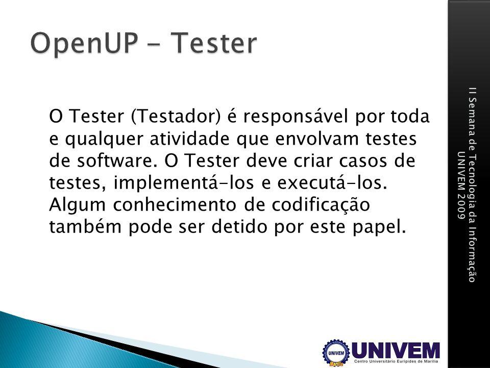 O Tester (Testador) é responsável por toda e qualquer atividade que envolvam testes de software. O Tester deve criar casos de testes, implementá-los e