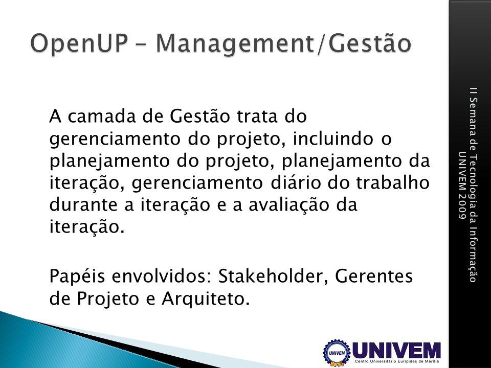 A camada de Gestão trata do gerenciamento do projeto, incluindo o planejamento do projeto, planejamento da iteração, gerenciamento diário do trabalho