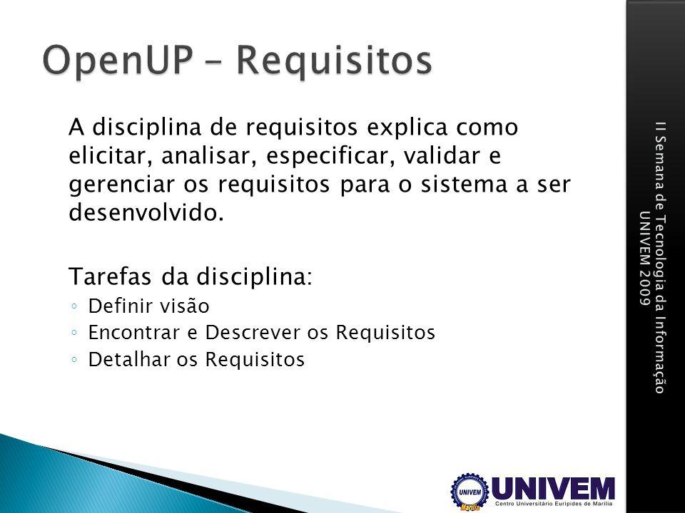A disciplina de requisitos explica como elicitar, analisar, especificar, validar e gerenciar os requisitos para o sistema a ser desenvolvido. Tarefas