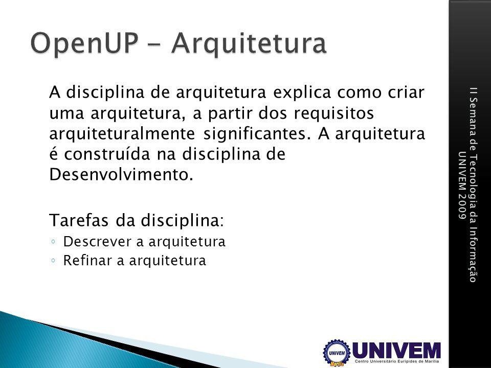 A disciplina de arquitetura explica como criar uma arquitetura, a partir dos requisitos arquiteturalmente significantes. A arquitetura é construída na