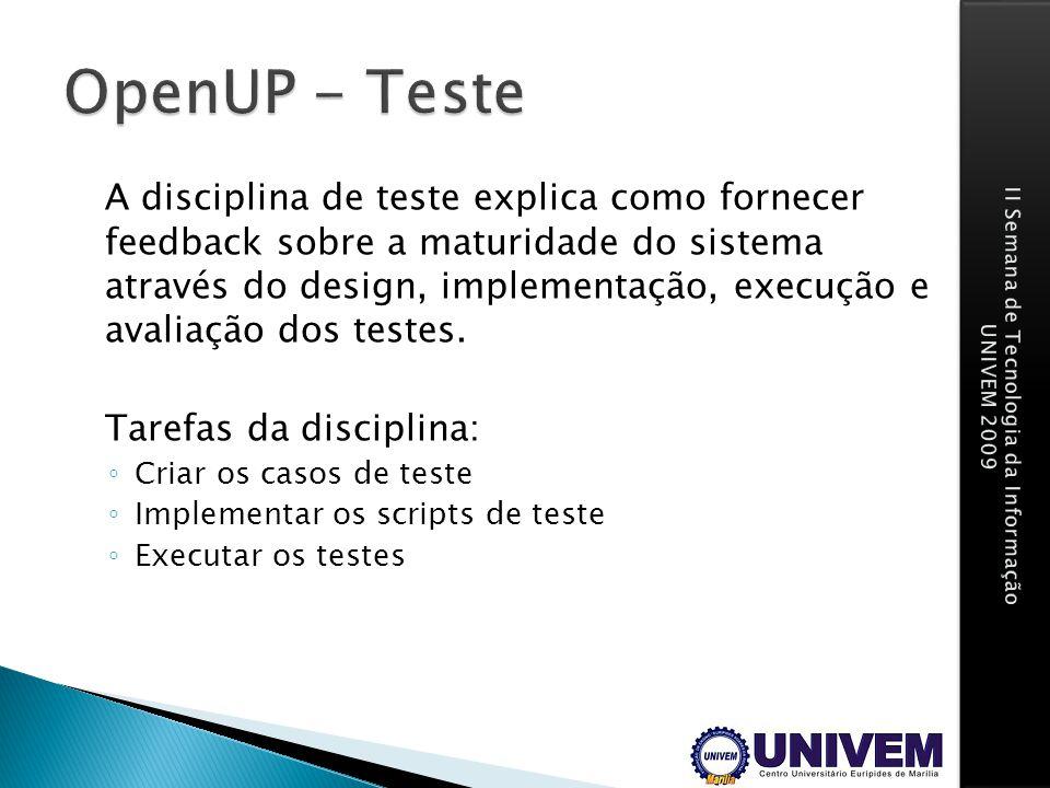 A disciplina de teste explica como fornecer feedback sobre a maturidade do sistema através do design, implementação, execução e avaliação dos testes.