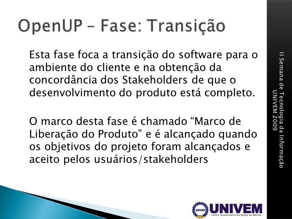 Esta fase foca a transição do software para o ambiente do cliente e na obtenção da concordância dos Stakeholders de que o desenvolvimento do produto e