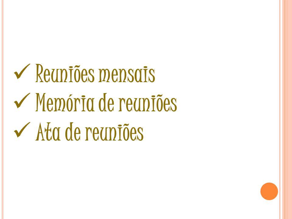 Reuniões mensais Memória de reuniões Ata de reuniões