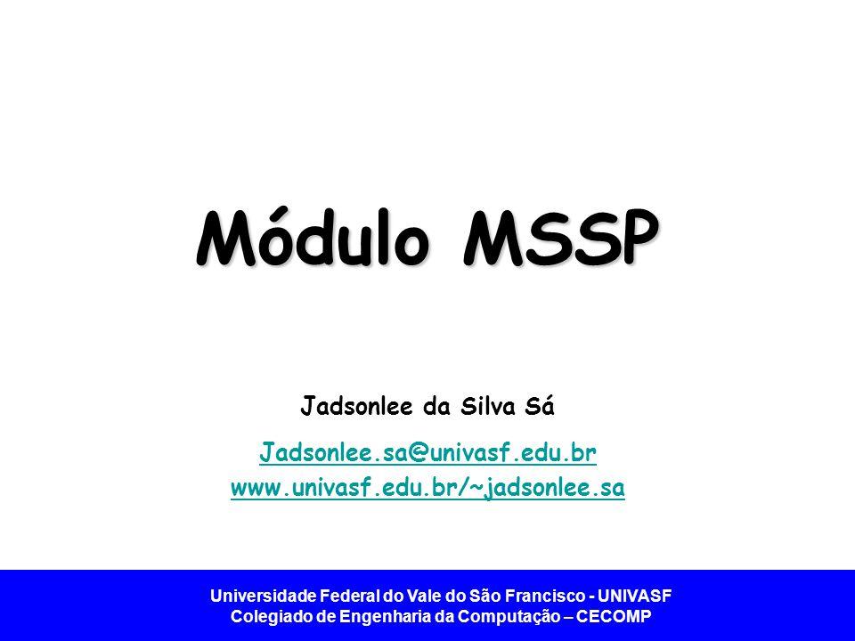 Universidade Federal do Vale do São Francisco - UNIVASF Colegiado de Engenharia da Computação – CECOMP Introdução - MSSP MSSP – Master Synchronous Serial Port.