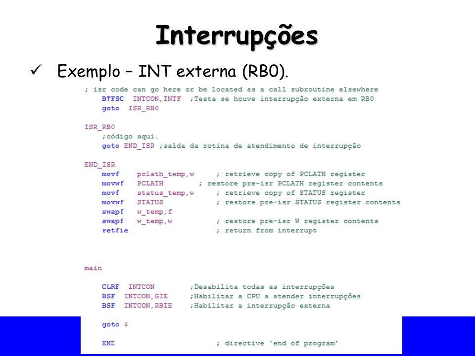 Universidade Federal do Vale do São Francisco - UNIVASF Colegiado de Engenharia da Computação – CECOMP Interrupções Exemplo – INT externa (RB0).
