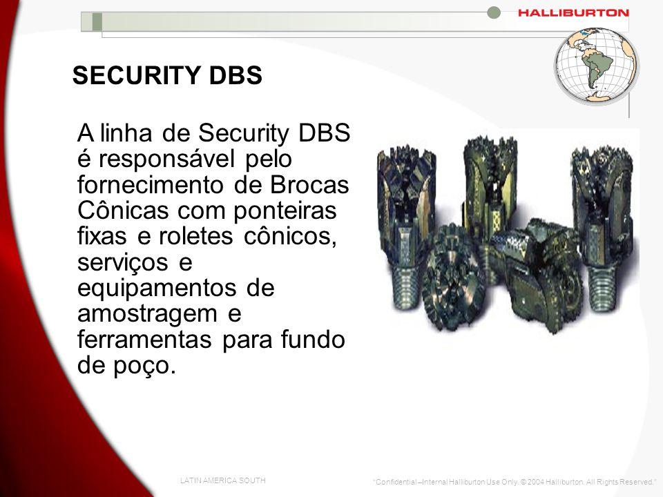 LATIN AMERICA SOUTH Confidential –Internal Halliburton Use Only. © 2004 Halliburton. All Rights Reserved. SECURITY DBS A linha de Security DBS é respo