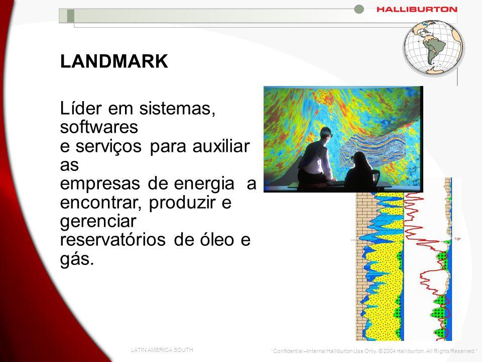 LATIN AMERICA SOUTH Confidential –Internal Halliburton Use Only. © 2004 Halliburton. All Rights Reserved. LANDMARK Líder em sistemas, softwares e serv