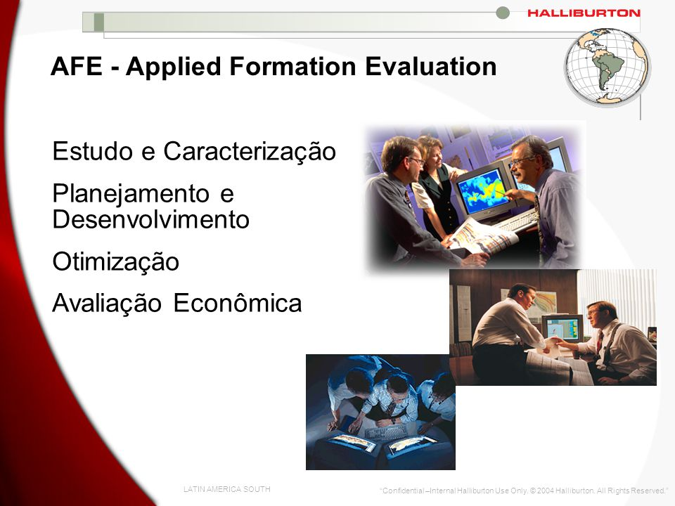 LATIN AMERICA SOUTH Confidential –Internal Halliburton Use Only. © 2004 Halliburton. All Rights Reserved. AFE - Applied Formation Evaluation Estudo e