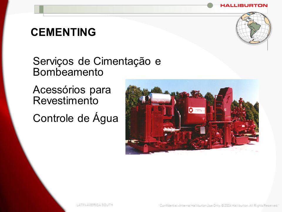 LATIN AMERICA SOUTH Confidential –Internal Halliburton Use Only. © 2004 Halliburton. All Rights Reserved. CEMENTING Serviços de Cimentação e Bombeamen