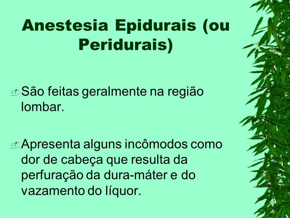 Anestesia Epidurais (ou Peridurais) São feitas geralmente na região lombar.