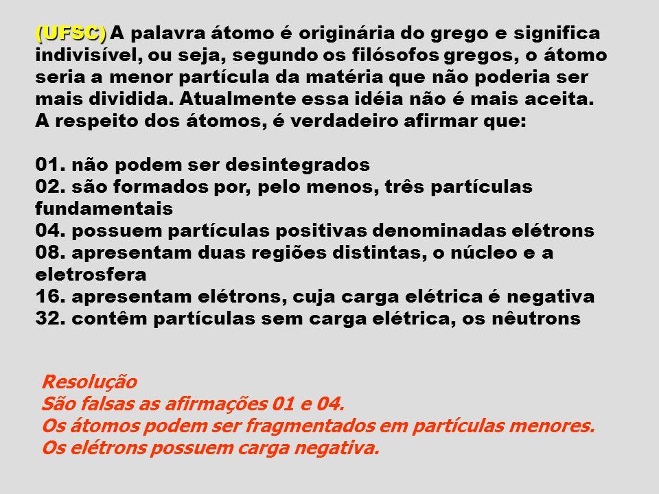(UFSC) (UFSC) A palavra átomo é originária do grego e significa indivisível, ou seja, segundo os filósofos gregos, o átomo seria a menor partícula da matéria que não poderia ser mais dividida.