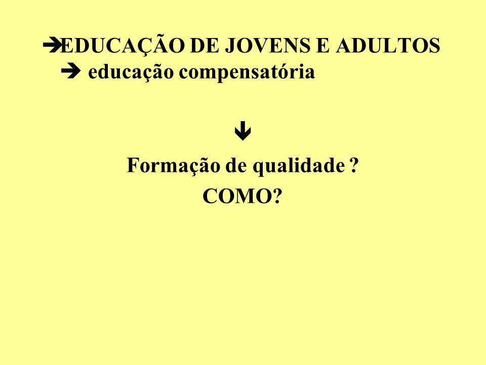 èEDUCAÇÃO DE JOVENS E ADULTOS educação compensatória Formação de qualidade ? COMO?