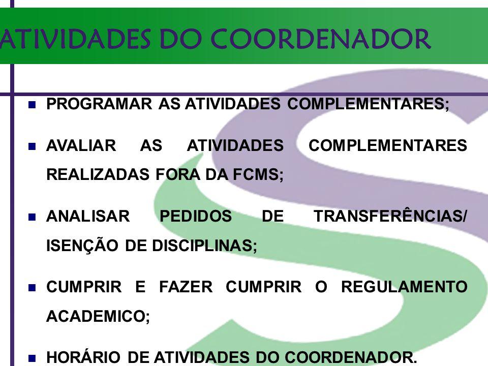 PROGRAMAR AS ATIVIDADES COMPLEMENTARES; AVALIAR AS ATIVIDADES COMPLEMENTARES REALIZADAS FORA DA FCMS; ANALISAR PEDIDOS DE TRANSFERÊNCIAS/ ISENÇÃO DE D