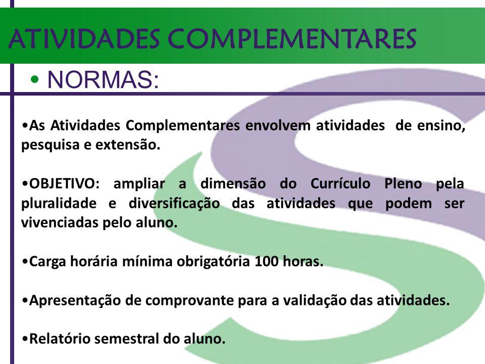 ATIVIDADES COMPLEMENTARES NORMAS: As Atividades Complementares envolvem atividades de ensino, pesquisa e extensão. OBJETIVO: ampliar a dimensão do Cur