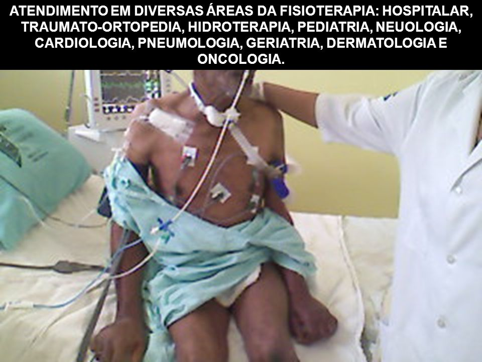 ATENDIMENTO EM DIVERSAS ÁREAS DA FISIOTERAPIA: HOSPITALAR, TRAUMATO-ORTOPEDIA, HIDROTERAPIA, PEDIATRIA, NEUOLOGIA, CARDIOLOGIA, PNEUMOLOGIA, GERIATRIA