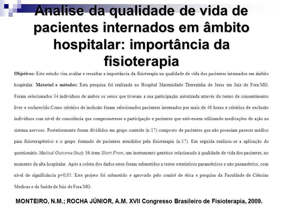 Analise da qualidade de vida de pacientes internados em âmbito hospitalar: importância da fisioterapia Objetivos: Este estudo visa avaliar e ressaltar