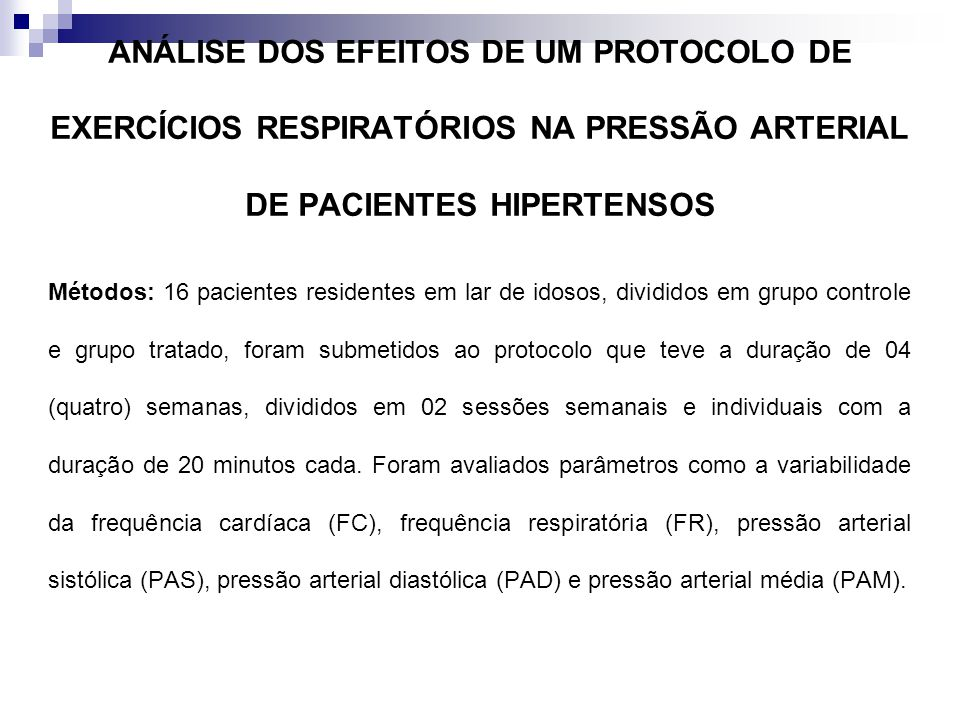 ANÁLISE DOS EFEITOS DE UM PROTOCOLO DE EXERCÍCIOS RESPIRATÓRIOS NA PRESSÃO ARTERIAL DE PACIENTES HIPERTENSOS Métodos: 16 pacientes residentes em lar d