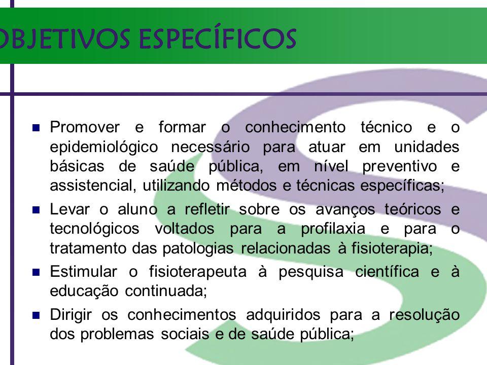 OBJETIVOS ESPECÍFICOS Promover e formar o conhecimento técnico e o epidemiológico necessário para atuar em unidades básicas de saúde pública, em nível