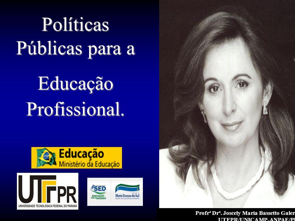 Profrª Drª. Joscely Maria Bassetto Galera UTFPR/UNICAMP-ANPAE/PR Políticas Públicas para a Educação Profissional.