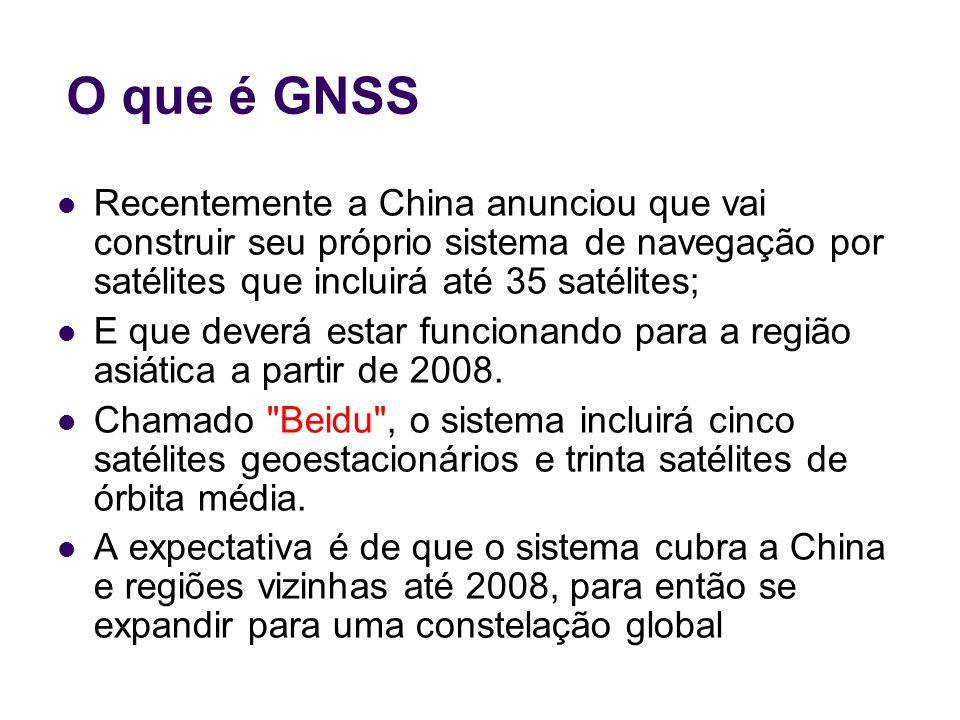O que é GNSS Recentemente a China anunciou que vai construir seu próprio sistema de navegação por satélites que incluirá até 35 satélites; E que dever
