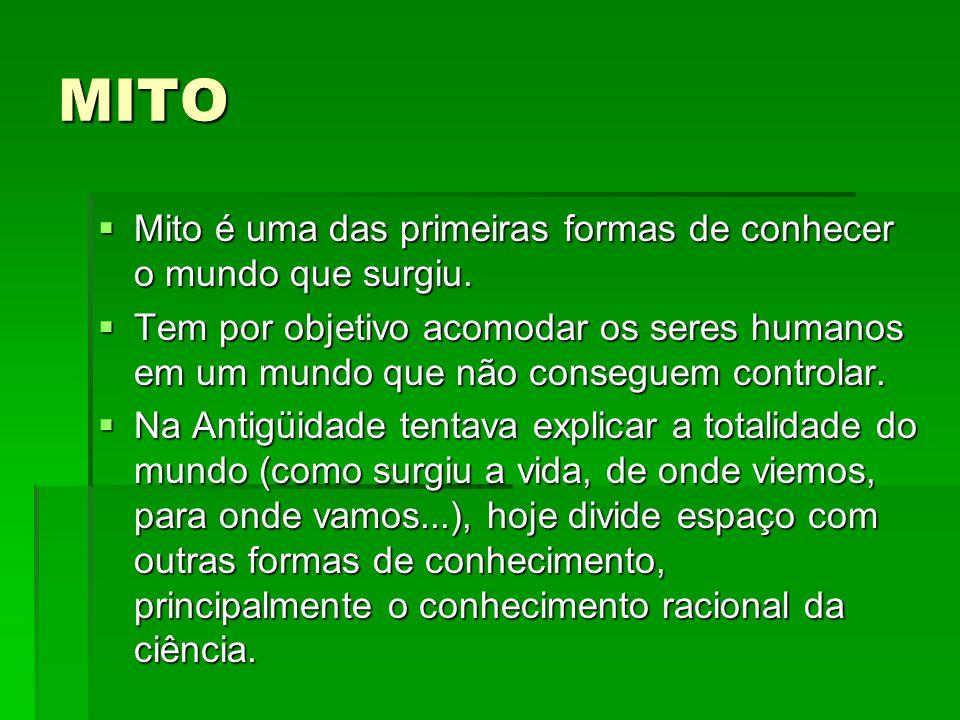 MITO Mito é uma das primeiras formas de conhecer o mundo que surgiu. Mito é uma das primeiras formas de conhecer o mundo que surgiu. Tem por objetivo