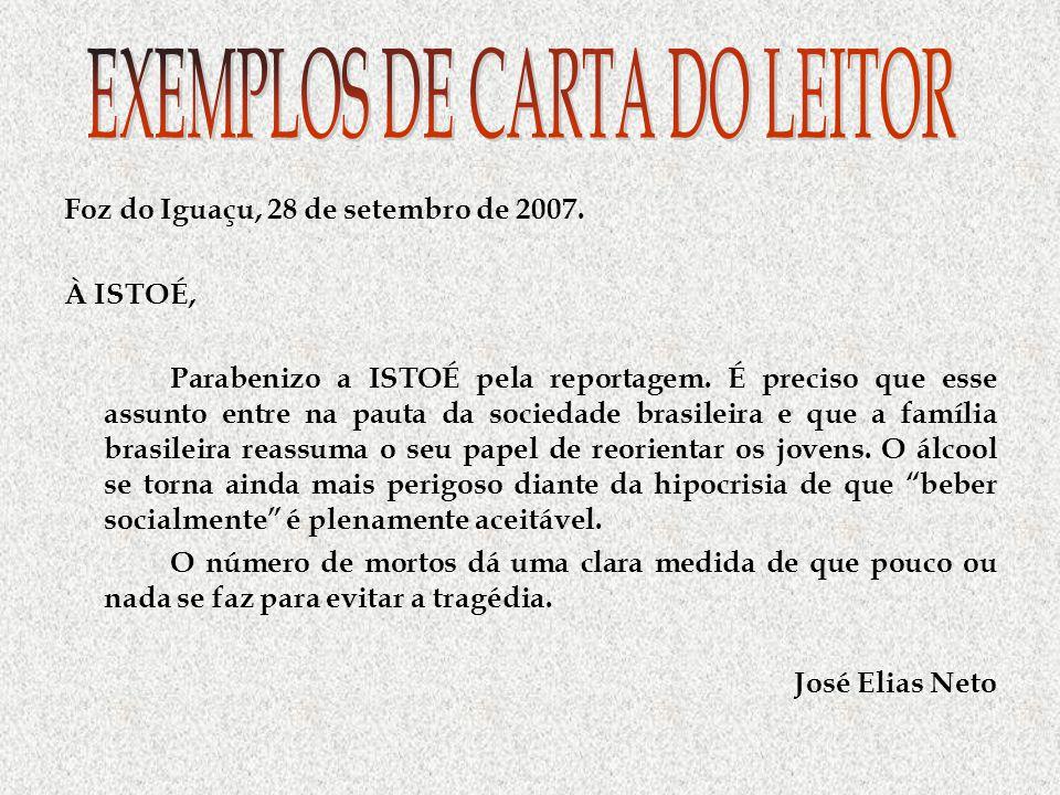 Foz do Iguaçu, 28 de setembro de 2007. À ISTOÉ, Parabenizo a ISTOÉ pela reportagem. É preciso que esse assunto entre na pauta da sociedade brasileira