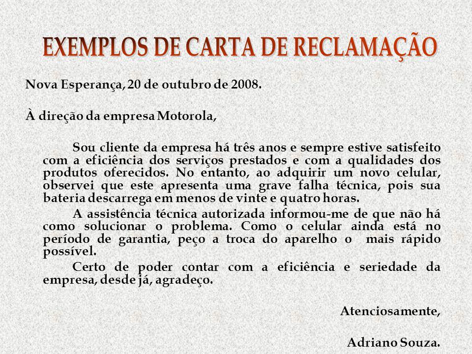 Nova Esperança, 20 de outubro de 2008. À direção da empresa Motorola, Sou cliente da empresa há três anos e sempre estive satisfeito com a eficiência
