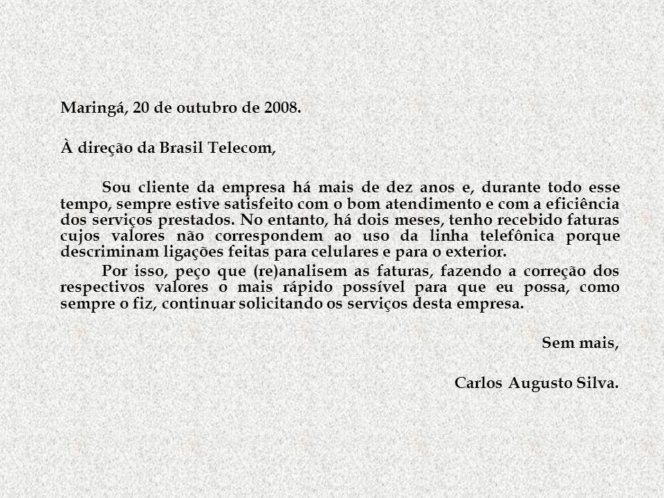 Maringá, 20 de outubro de 2008. À direção da Brasil Telecom, Sou cliente da empresa há mais de dez anos e, durante todo esse tempo, sempre estive sati