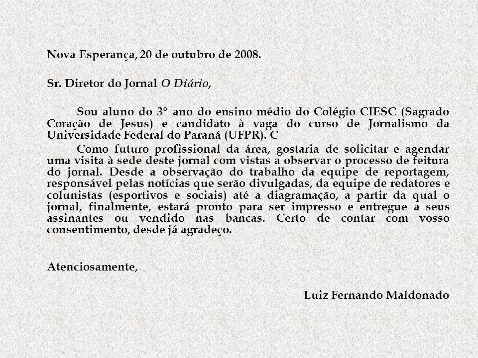Nova Esperança, 20 de outubro de 2008. Sr. Diretor do Jornal O Diário, Sou aluno do 3º ano do ensino médio do Colégio CIESC (Sagrado Coração de Jesus)