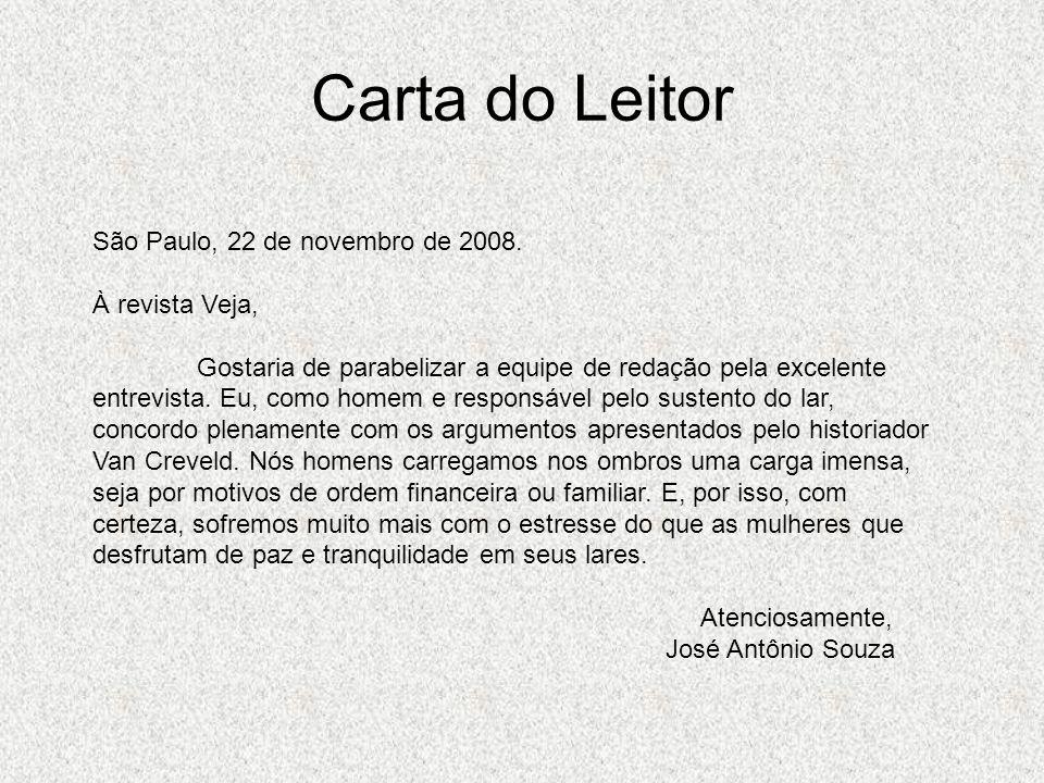 Carta do Leitor São Paulo, 22 de novembro de 2008. À revista Veja, Gostaria de parabelizar a equipe de redação pela excelente entrevista. Eu, como hom