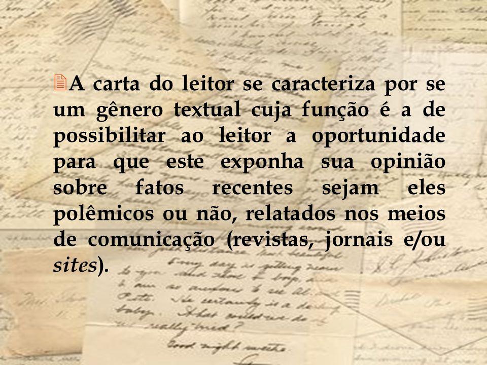 A carta do leitor se caracteriza por se um gênero textual cuja função é a de possibilitar ao leitor a oportunidade para que este exponha sua opinião s