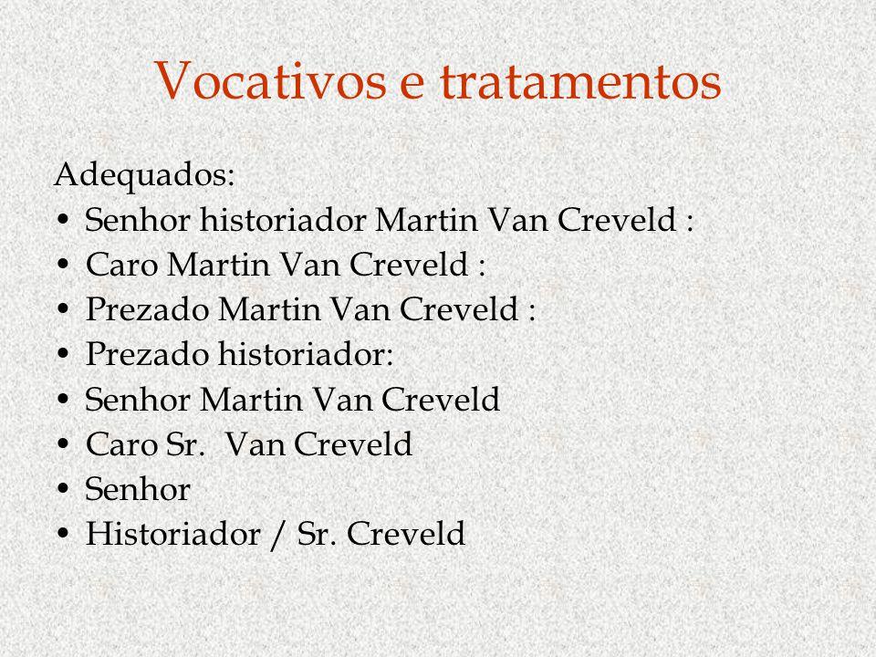 Vocativos e tratamentos Adequados: Senhor historiador Martin Van Creveld : Caro Martin Van Creveld : Prezado Martin Van Creveld : Prezado historiador: Senhor Martin Van Creveld Caro Sr.