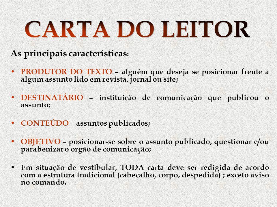 As principais características : PRODUTOR DO TEXTO – alguém que deseja se posicionar frente a algum assunto lido em revista, jornal ou site; DESTINATÁR