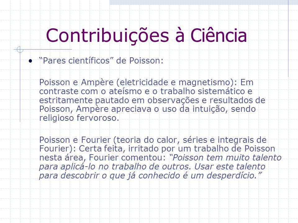 Contribuições à Ciência Pares científicos de Poisson: Poisson e Ampère (eletricidade e magnetismo): Em contraste com o ateísmo e o trabalho sistemátic