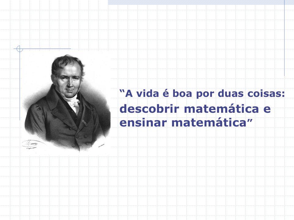 A vida é boa por duas coisas: descobrir matemática e ensinar matemática