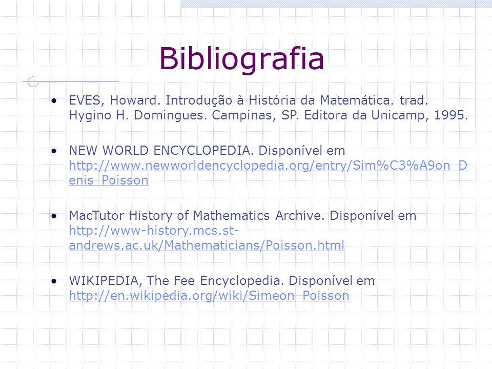 Bibliografia EVES, Howard. Introdução à História da Matemática. trad. Hygino H. Domingues. Campinas, SP. Editora da Unicamp, 1995. NEW WORLD ENCYCLOPE