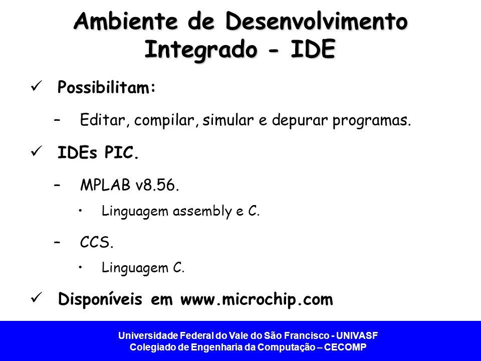 Universidade Federal do Vale do São Francisco - UNIVASF Colegiado de Engenharia da Computação – CECOMP MPLAB MPLAB_User_Guide_51519c.pdf.