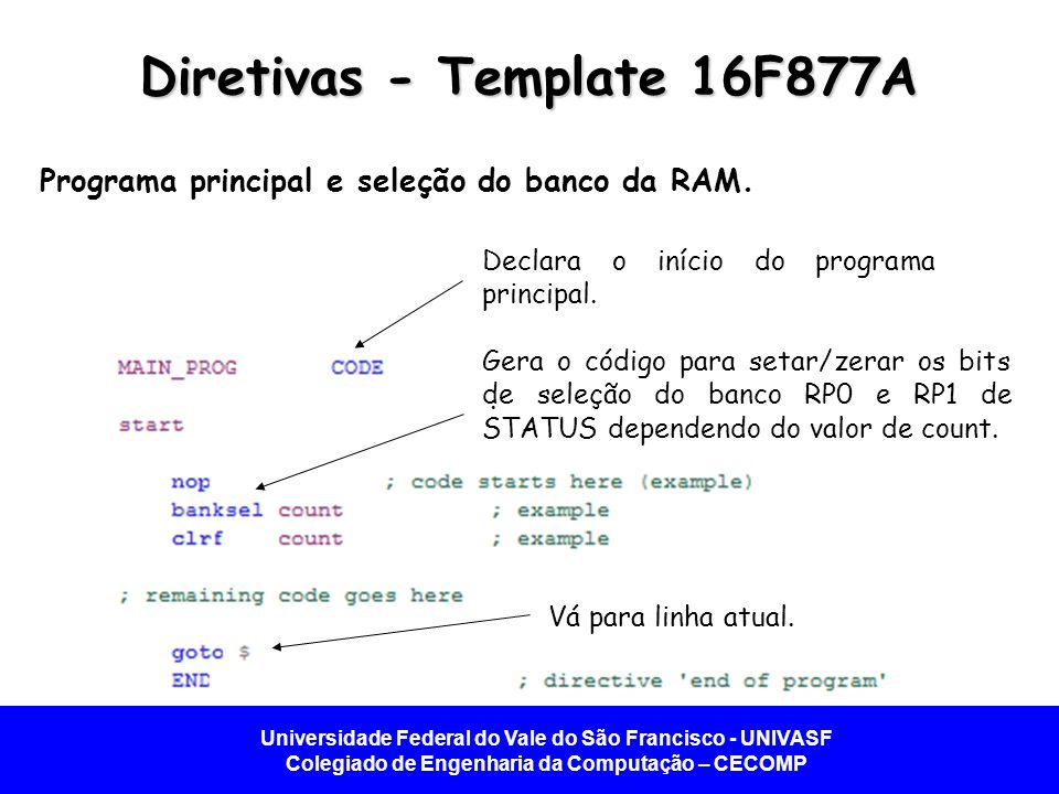 Universidade Federal do Vale do São Francisco - UNIVASF Colegiado de Engenharia da Computação – CECOMP Diretivas - Template 16F877A Programa principal e seleção do banco da RAM.
