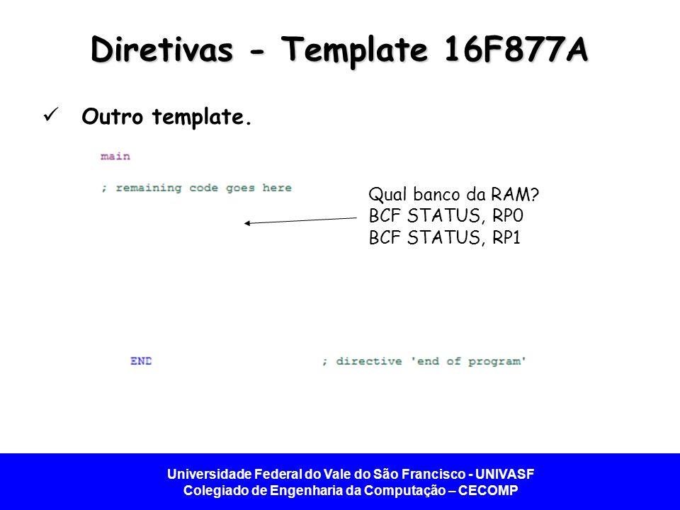 Universidade Federal do Vale do São Francisco - UNIVASF Colegiado de Engenharia da Computação – CECOMP Diretivas - Template 16F877A Outro template. Qu