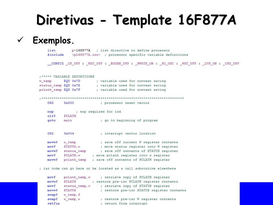 Universidade Federal do Vale do São Francisco - UNIVASF Colegiado de Engenharia da Computação – CECOMP Diretivas - Template 16F877A Exemplos.
