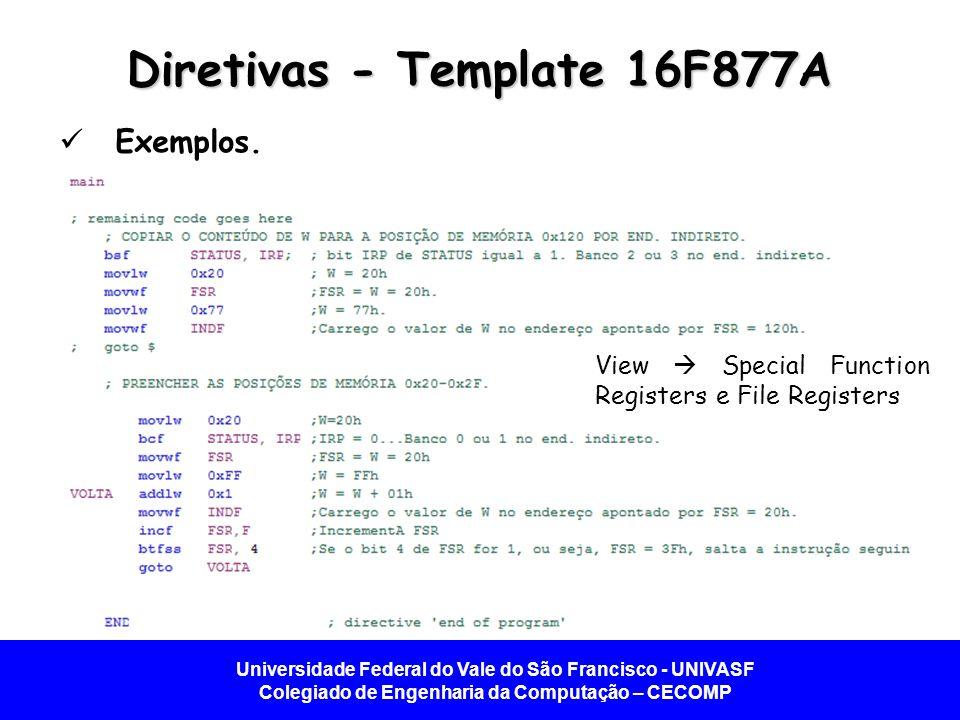 Universidade Federal do Vale do São Francisco - UNIVASF Colegiado de Engenharia da Computação – CECOMP Diretivas - Template 16F877A Exemplos. View Spe