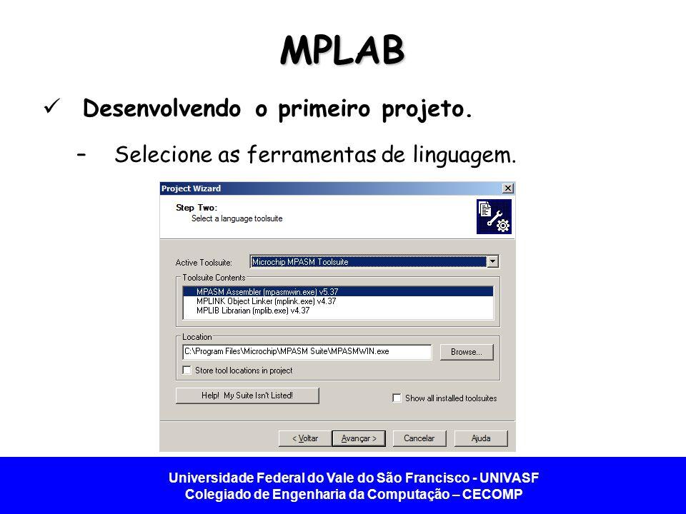 Universidade Federal do Vale do São Francisco - UNIVASF Colegiado de Engenharia da Computação – CECOMP MPLAB Desenvolvendo o primeiro projeto.