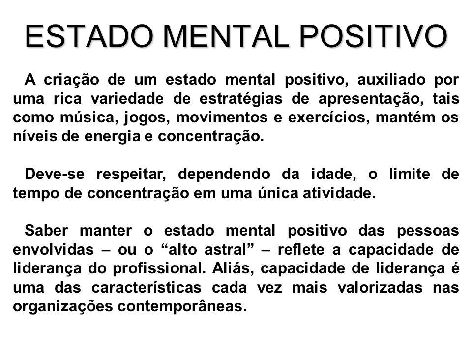 ESTADO MENTAL POSITIVO A criação de um estado mental positivo, auxiliado por uma rica variedade de estratégias de apresentação, tais como música, jogos, movimentos e exercícios, mantém os níveis de energia e concentração.