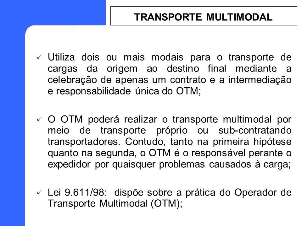 Utiliza dois ou mais modais para o transporte de cargas da origem ao destino final mediante a celebração de apenas um contrato e a intermediação e responsabilidade única do OTM; O OTM poderá realizar o transporte multimodal por meio de transporte próprio ou sub-contratando transportadores.