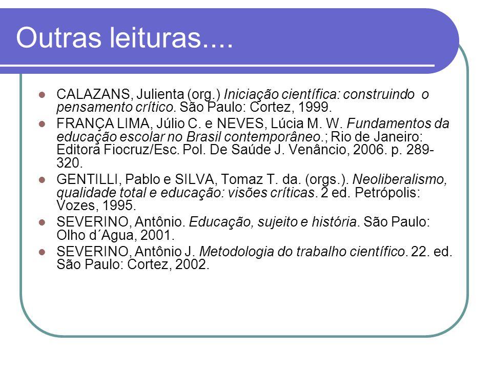 Outras leituras.... CALAZANS, Julienta (org.) Iniciação científica: construindo o pensamento crítico. São Paulo: Cortez, 1999. FRANÇA LIMA, Júlio C. e
