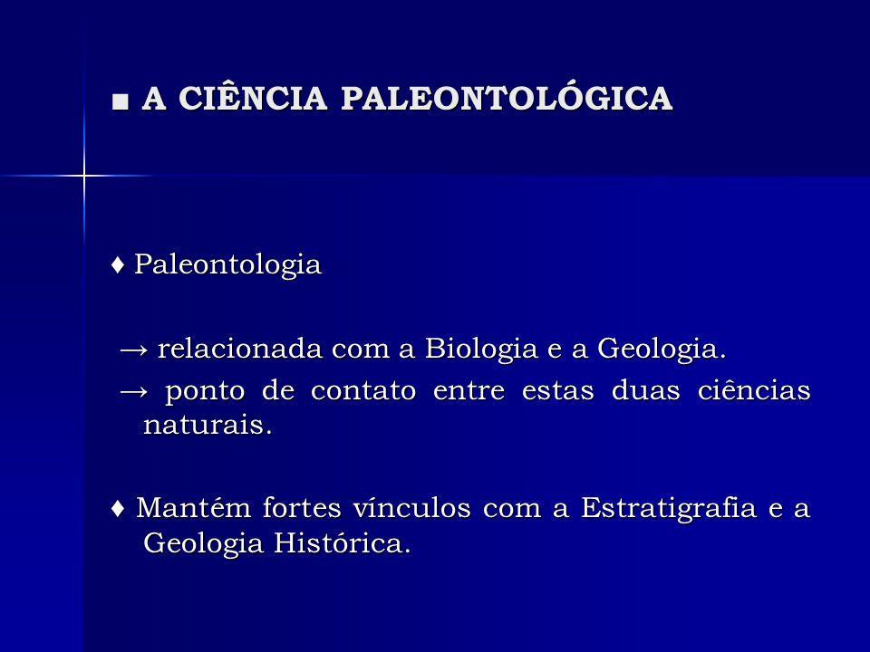 A CIÊNCIA PALEONTOLÓGICA A CIÊNCIA PALEONTOLÓGICA Paleontologia Paleontologia relacionada com a Biologia e a Geologia. relacionada com a Biologia e a